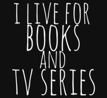 i live for books and tv series (white) by FandomizedRose