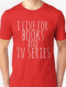 i live for books and tv series (white) Unisex T-Shirt