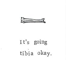 It's Going Tibia Okay by bluespecsstudio