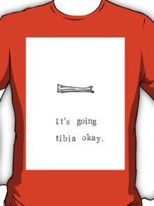 It's Going Tibia Okay T-Shirt