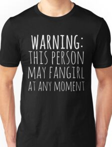 warning: this person may fangirl at any moment (white) Unisex T-Shirt