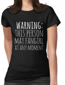 warning: this person may fangirl at any moment (white) Womens Fitted T-Shirt