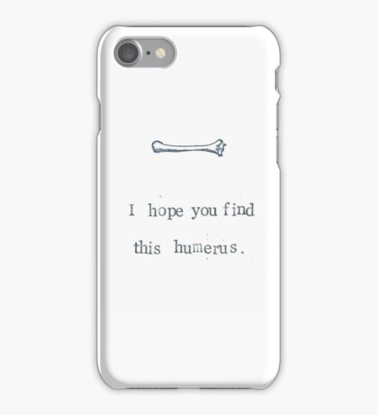 I Hope You Find This Humerus iPhone Case/Skin