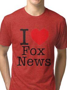 I LOVE Fox News Tri-blend T-Shirt