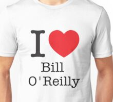 I LOVE Bill O'Reilly Unisex T-Shirt
