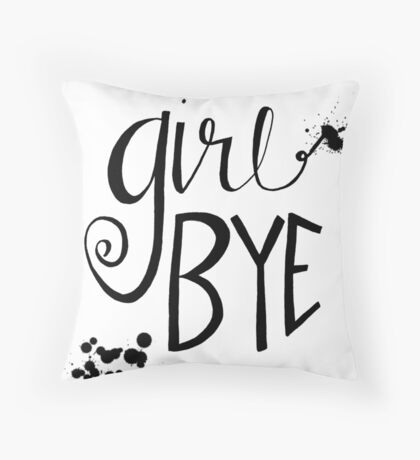 Girl Bye Throw Pillow