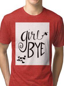 Girl Bye Tri-blend T-Shirt