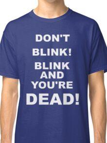 DON'T BLINK! Classic T-Shirt