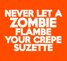 Never let a zombie flambe your Crepe Suzette by onebaretree