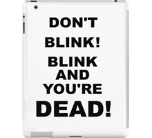DON'T BLINK! iPad Case/Skin