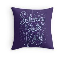 Saturday State of Mind Throw Pillow