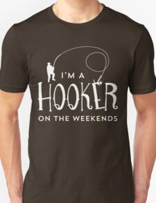 I'm A Hooker On The Weekends Funny Fishing T Shirt T-Shirt