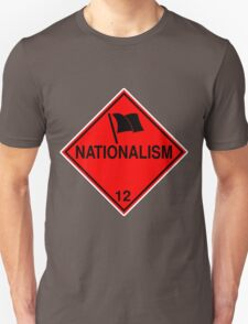 Nationalism: Hazardous! T-Shirt