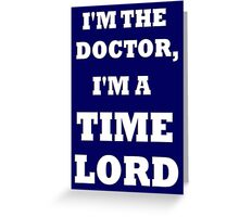 I'm the Doctor, I'm a TIME LORD Greeting Card