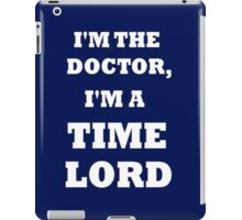 I'm the Doctor, I'm a TIME LORD iPad Case/Skin