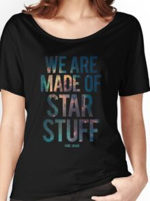 We Are Made of Star Stuff - Carl Sagan Quote Women's Relaxed Fit T-Shirt