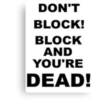 DONT BLOCK! Improv Rule ONE! Canvas Print