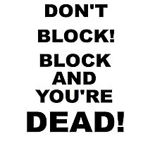 DONT BLOCK! Improv Rule ONE! Photographic Print