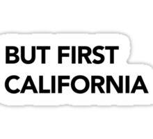 But First, CALIFORNIA! Sticker