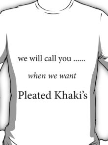 We will call you when we want Pleated Khaki's T-Shirt