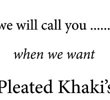 We will call you when we want Pleated Khaki's by avriljean