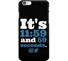 It's 11:59 and 59 Seconds... iPhone Case/Skin