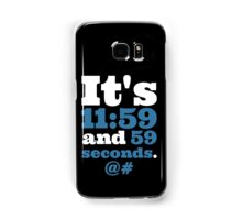It's 11:59 and 59 Seconds... Samsung Galaxy Case/Skin