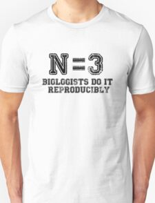 N=3. Biologists Do it Reproducibly (black text) Unisex T-Shirt