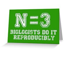 N=3. Biologists Do it Reproducibly (white text) Greeting Card