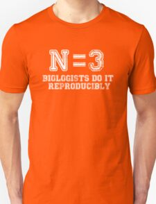 N=3. Biologists Do it Reproducibly (white text) Unisex T-Shirt
