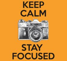 Keep Calm Stay Focused by ernstc