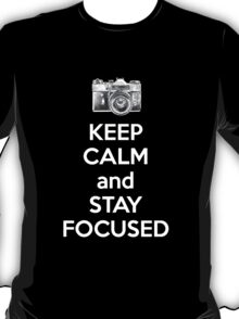 Keep Calm And Stay Focused T-Shirt