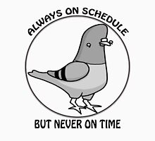 Always on schedule, but never on time! Unisex T-Shirt