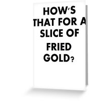 Slice Of Fried Gold Greeting Card