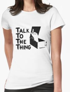 Talk to the Thing T-Shirt