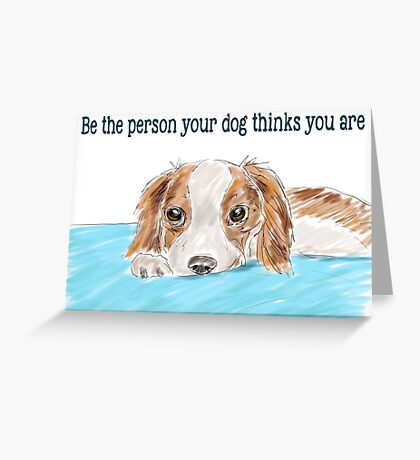 Be the person your dog thinks you are - cute dog drawing Greeting Card