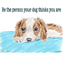 Be the person your dog thinks you are - cute dog drawing Photographic Print