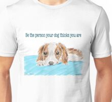 Be the person your dog thinks you are - cute dog drawing Unisex T-Shirt