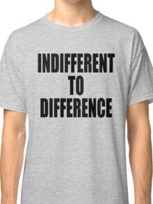 Indifference to difference Classic T-Shirt