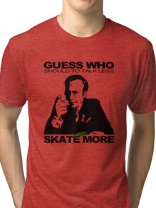 Guess Who Should To Talk Less And Skate More Tri-blend T-Shirt