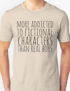 more addicted to fictional character than real boys Unisex T-Shirt