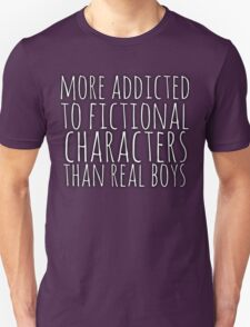 more addicted to fictional character than real boys (white) Unisex T-Shirt