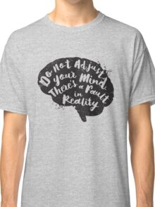 Do Not Adjust Your Mind... Classic T-Shirt