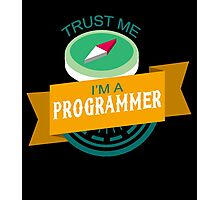 """""""Trust Me, I'm a Programmer"""" Collection #33068 Photographic Print"""