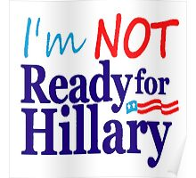 I'm Not Ready for Hillary! Tshirts, Stickers, Mugs, Bags Poster