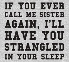 If you ever call me sister again, I'll have you strangled in your sleep by beastgirls