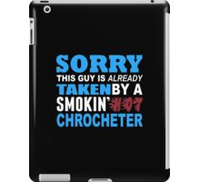 Sorry This Guy Is Already Taken By A Smokin Hot Chrocheter - Unisex Tshirt iPad Case/Skin