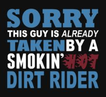 Sorry This Guy Is Already Taken By A Smokin Hot Dirt Rider - Unisex Tshirt by crazyshirts2015