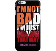 I'm not bad, I'm just drawn that way - Jessica Rabbit iPhone Case/Skin