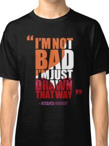 I'm not bad, I'm just drawn that way - Jessica Rabbit Classic T-Shirt